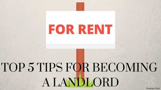 Top 5 Tips for Becoming a Landlord - raanan karz